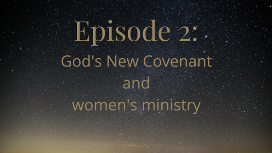 header image, god's new covenant and women's ministry