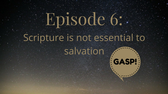 Scripture is not essential to salvation
