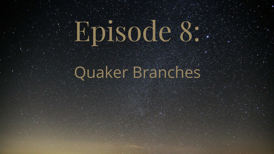 Episode 8: Quaker Branches