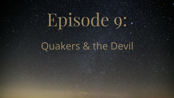 Episode 9: Quakers and the Devil
