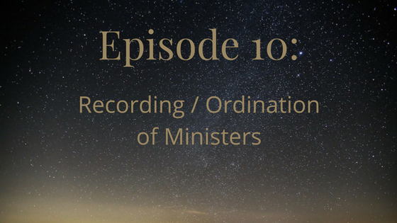 episode 10: recording/ordination of ministers