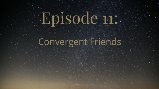 Episode 11: Convergent Friends
