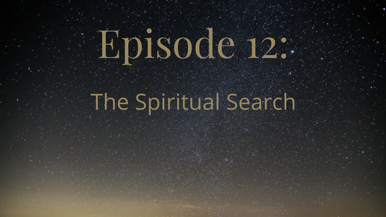 Episode 12: the Spiritual Search