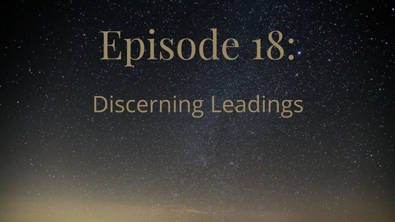 episode 18: discerning leadings