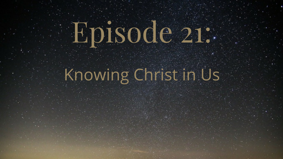 episode 21: knowing christ in us