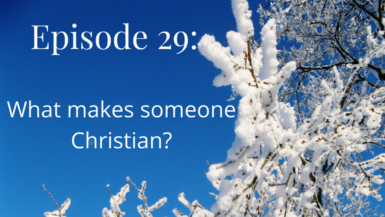 episode 29 what makes someone christian