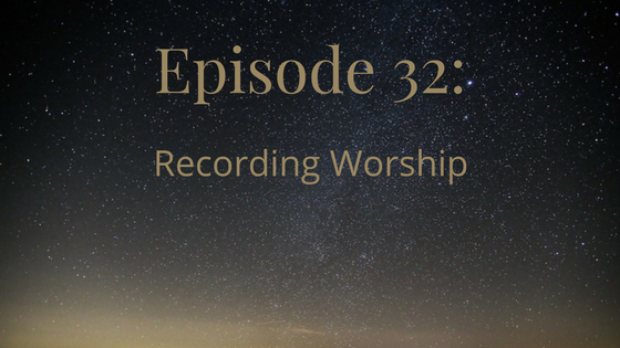 episode 32 recording worship