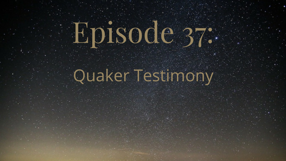 episode 37 quaker testimony