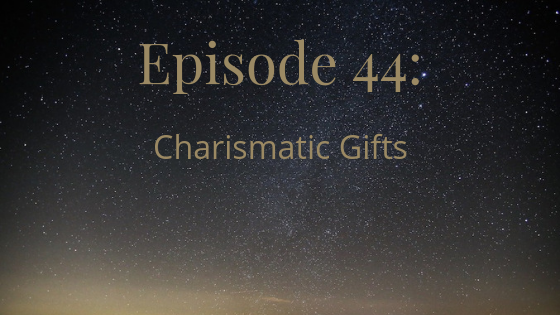 episode 44: charismatic gifts
