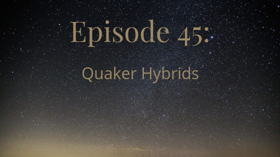 episode 45 quaker hybrids