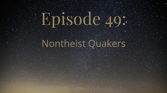 episode 49 nontheist quakers